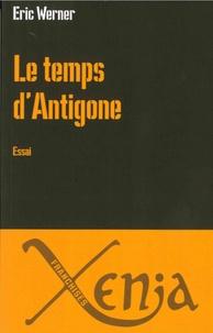 Eric Werner - Le temps d'Antigone.