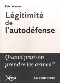 Eric Werner - Légitimité de l'autodéfense - Quand a-t-on le droit de prendre les armes ?.
