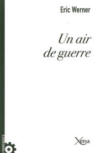 Eric Werner - Un air de guerre.