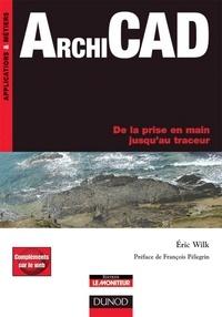Eric Wilk - ArchiCAD - De la prise en main jusqu'au traceur.