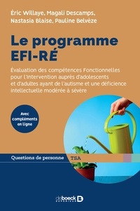 Eric Willaye et Magali Descamps - Le programme EFI-RE - Evaluation des compétences fonctionnelles pour l'intervention auprès d'adolescents et d'adultes ayant de l'autisme et une déficience intellectuelle modérée à sévère.