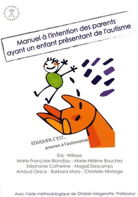 Eric Willaye - Manuel à l'intention des parents ayant un enfant présentant de l'autisme.