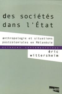 Eric Wittersheim - Des sociétés dans l'Etat - Anthropologie et  situations postcoloniales en Mélanésie.