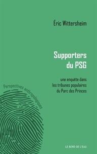 Eric Wittersheim - Supporters du PSG : une enquête dans les tribunes populaires du Parc des Princes.