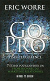 Eric Worre - Go pro : visez l'excellence - 7 étapes pour devenir un professionnel du marketing relationnel.
