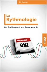 La rythmologie- Une date bien choisie peut changer votre vie - Eric Wozniak |