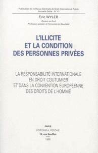 Eric Wyler - L'illicite et la condition des personnes privées - La responsabilité internationale en droit coutumier et dans la convention européenne des droits de l'homme.