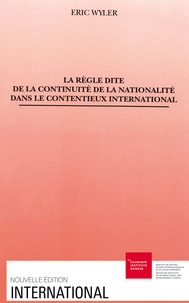Eric Wyler - La Règle dite de la continuité de la nationalité dans le contentieux international.