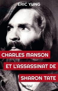Lire des livres en ligne gratuitement sans télécharger le livre complet Charles Manson et l'assassinat de Sharon Tate in French PDF par Eric Yung