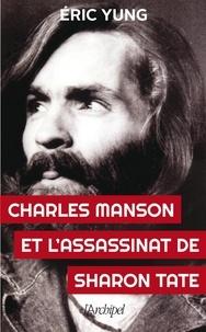Eric Yung - Charles Manson et l'assassinat Sharon Tate.
