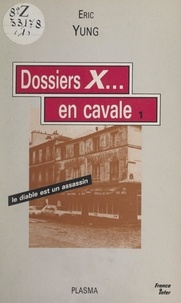 Eric Yung et Marc Desmond - Dossiers X... en cavale - Le Diable est un assassin ; Élémentaire gendarme Gatounes ; Le mystère de la femme mécanique ; Le mort des abattoirs.