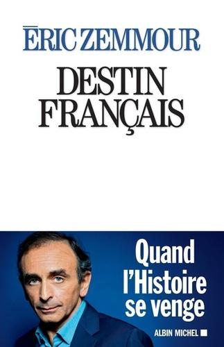 Destin français - Eric Zemmour - Format ePub - 9782226431868 - 16,99 €