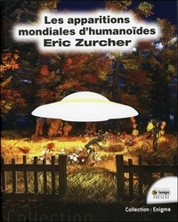 Eric Zurcher - Les apparitions mondiales d'humanoïdes.