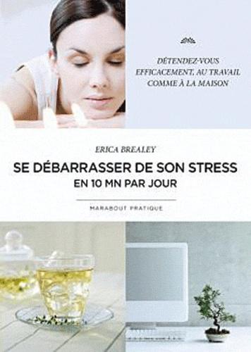 Erica Brealey - Se débarrasser de son stress en 10 minutes par jour.