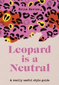 Erica Davies - Leopard is a Neutral - A Really Useful Style Guide.