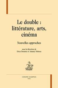 Erica Durante et Amaury Dehoux - Le double : littérature, arts, cinéma - Nouvelles approches.