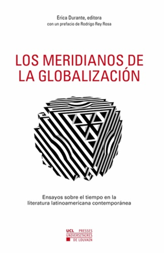 Los meridianos de la globalizacion. Ensayos sobre el tiempo en la literatura latinoamericana contemporanea
