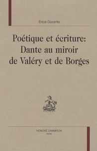 Erica Durante - Poétique et écriture : Dante au miroir de Valéry et de Borges.
