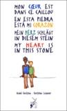 Erica Forney et Christine Lesueur - Mon coeur est dans ce caillou... : En esta piedra esta mi corazon. - .. : Mein Herz schlägt in diesem stein... : My Heart is in This Stone....