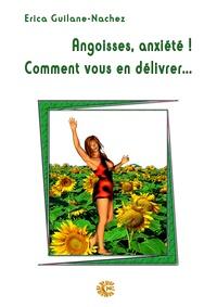 Erica Guilane-Nachez - Angoisses, anxiété ! Comment vous en délivrer....