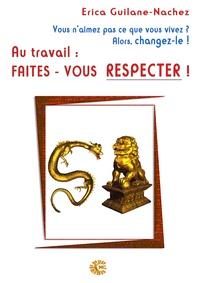 Erica Guilane-Nachez - Au travail : faites-vous respecter !.