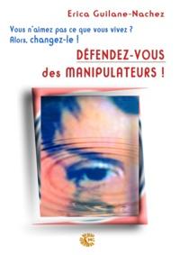 Erica Guilane-Nachez - Défendez-vous des manipulateurs.