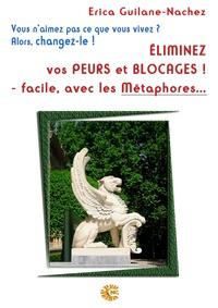 Erica Guilane-Nachez - Eliminer vos peurs et blocages ! - facile avec les métaphores....