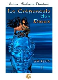 Erica Guilane-Nachez - Le Crépuscule des Dieux - Awalon 2.