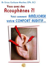 Erica Guilane-Nachez - Vous avez des acouphènes ?! - Voici comment améliorer votre confort auditif….