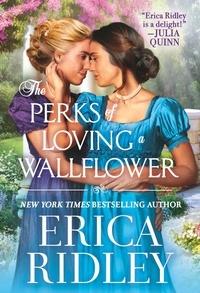Erica Ridley - The Perks of Loving a Wallflower.