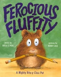 Erica S. Perl et Henry Cole - Ferocious Fluffity - A Mighty Bite-y Class Pet.