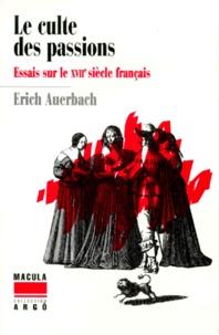 Erich Auerbach - Le culte des passions - Essais sur le XVIIe siècle français.