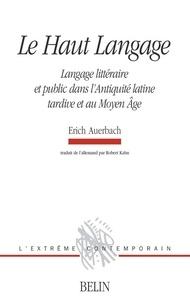 Erich Auerbach - Le Haut Langage - Langage littéraire et public dans l'Antiquité latine tardive et au Moyen Age.