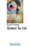Erich Fromm - Aimer la vie - Causeries radiophoniques.