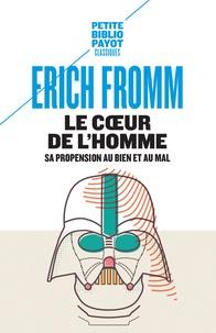 Erich Fromm - Le coeur de l'homme - Sa propension au bien et au mal.