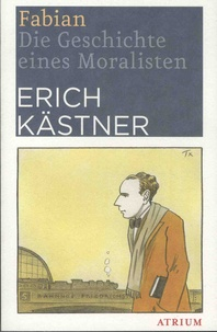 Erich Kästner - Fabian - Die Geschichte eines Moralisten.