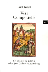Erich Kräml - Vers Compostelle - Les qualités du pèlerin selon Jean Geiler de Kaysersberg.