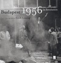 Erich Lessing et François Fetjö - Budapest 1956 - La Révolution.