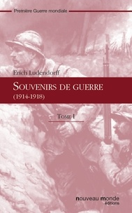 Erich Ludendorff - Souvenirs de guerre (1914-1918) - Tome I.