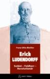 ERICH LUDENDORFF - Soldat - Feldherr - Revolutionär.