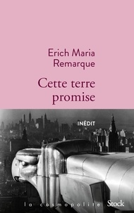 Erich-Maria Remarque - Cette terre promise.