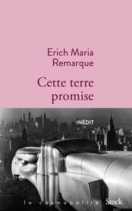 Erich Maria Remarque - Cette terre promise.