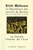 Erich Mühsam - La République des conseils de Bavière & La société libérée de l'Etat.