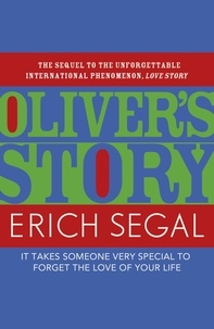 Erich Segal - Oliver's Story - The sequel to the unforgettable international phenomenon, LOVE STORY.