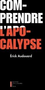 Erick Audouard - Comprendre l'apocalypse - Avec René Girard et Leonardo Castellani.