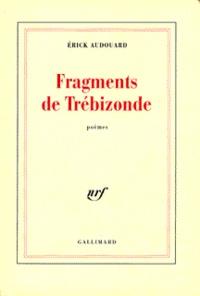 Erick Audouard - Fragments de Trébizonde.