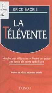Erick Bacrie et Michel Boutinard Rouelle - La télévente - Vendre par téléphone, mettre en place une force de vente spécifique.