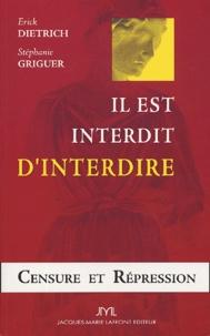 Erick Dietrich et Stéphanie Griguer - Il est interdit d'interdire - Censure et répression.
