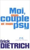 Erick Dietrich - Moi, mon couple et mon psy - Voir, décoder et comprendre les liens irréversibles du couple.