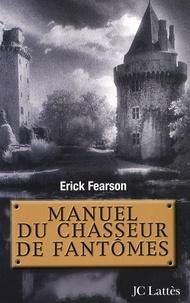 Erick Fearson - Manuel du chasseur de fantômes.